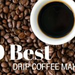 10 Best Drip Coffee Makers