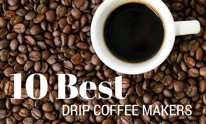 10 of the Best Drip Coffee Makers Reviewed for Coffee Lovers!