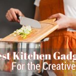 Best Kitchen Gadgets for the Creative Chef